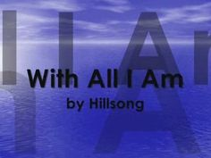 With All I Am | Hillsong (Featuring Darlene Zschech)