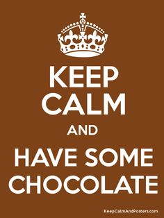 Keep Calm and Have Some Chocolate