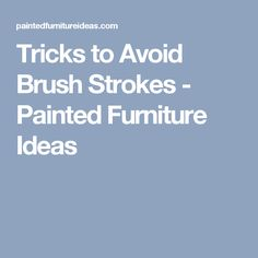 Tricks to Avoid Brush Strokes - Painted Furniture Ideas