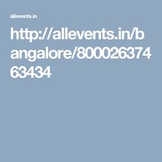 http://allevents.in/bangalore/80002637463434