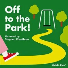 Off to the Park by Stephen Cheetham (Child's Play)