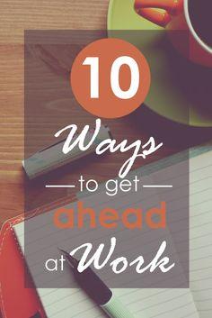10 Ways to Get Ahead at Work. #businesstips