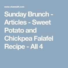 Sunday Brunch - Articles - Sweet Potato and Chickpea Falafel Recipe - All 4