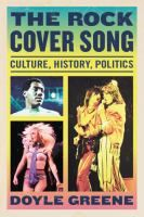 The Rock Cover Song: Culture, History, Politics by Doyle Greene