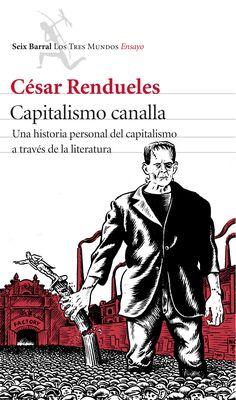 Capitalismo canalla : una historia personal del capitalismo a través de la literatura / César Rendueles
