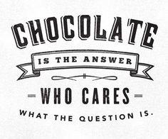 It's always chocolate