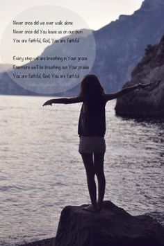 Never once did we ever walk alone, Never once did You leave us on our own. You are faithful, God, You are faithful! <3