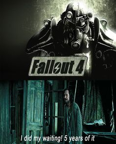 We've All Done Our Waiting! Give Us Fallout 4 Now!,,Indeed..;]]]
