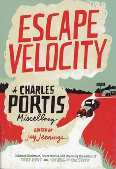 """Though Charles Portis is best known for his fiction writing, he is also a prolific essayist, travel writer, and newspaper reporter. Collected here in Escape Velocity , edited by Jay Jennings, is his """""""