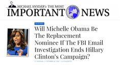 http://themostimportantnews.com/archives/will-michelle-obama-be-the-replacement-nominee-if-the-fbi-email-investigation-ends-hillary-clintons-campaign  I realize that this headline must sound extremely bizarre, but in this article I will explain why this could actually happen.  We have just learned that the FBI has obtained a search warrant that will enable the agency to examine approximately 650,000 emails that are sitting on electronic devices owned by Huma Abedin and her estranged ..