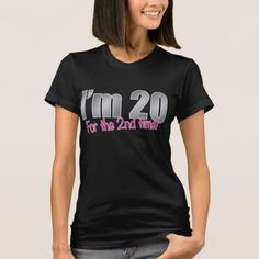 Funny I'm 20 for the 2nd time 40th birthday T-Shirt - tap to personalize and get yours