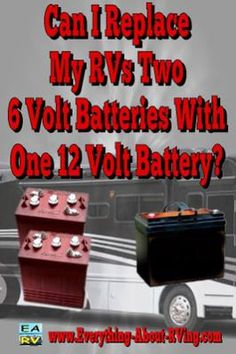 Can I Replace My RVs Two 6 Volt Batteries With One 12 Volt Battery?