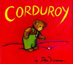 """""""Corduroy"""" — Have you ever dreamed of being locked in a department store at night? The endearing story of Corduroy paints a picture of the adventures that might unfold (for a teddy bear at least) in such a situation. Youngsters will never get tired of this toy-comes-alive tale with a happy ending."""