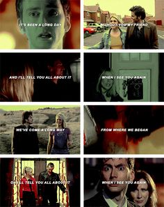 The Doctor + Rose Tyler: It's been a long day without you my friend, and I'll tell you all about it when I see you again. We've come a long way from where we began. Oh I'll tell you all about it when I see you again. #doctorwho