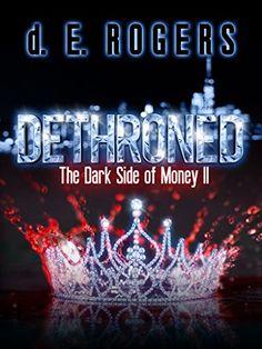 Dethroned: The Dark Side of Money II by d. E. Rogers http://www.amazon.com/dp/B00SGK3MFG/ref=cm_sw_r_pi_dp_oJO7vb0WGF7RC