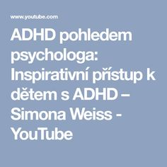 ADHD pohledem psychologa: Inspirativní přístup k dětem s ADHD – Simona Weiss Ads, Youtube, Logo, Logos, Logo Type, Youtubers, Youtube Movies, Environmental Print