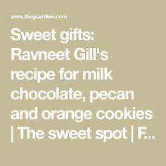 Sweet gifts: Ravneet Gill's recipe for milk chocolate, pecan and orange cookies | The sweet spot | Food | The Guardian