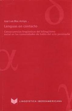 Lenguas en contacto : consecuencias lingüísticas del bilingüismo social en las comunidades de habla del este peninsular / José Luis Blas Arroyo - Madrid : Iberoamericana, 1999