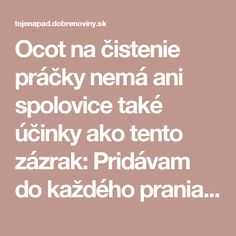 Ocot na čistenie práčky nemá ani spolovice také účinky ako tento zázrak: Pridávam do každého prania a s plesňami mám pokoj! Cleaning Hacks, Organization, Organizing, Tips, Nature, Getting Organized, Organisation, Naturaleza, Tejidos