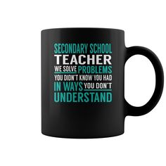 Secondary School Teacher We Solve Problems You Didn't Know You Had in Ways You don't Understand Job Title Mugs