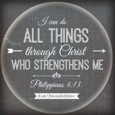 I Can Do ALL Things Through Christ Who Strengthens MePhilippians My All Time Favorite Verse It Has Gotten Me A Lot In Life
