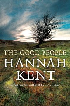 The Good People by Hannah Kent Irish superstition about fairies & cures in poverty ridden village in Ireland 1800's. 14th November 2016