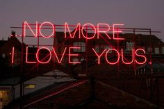 Neon Signs Featuring Lyrics from Classic Love Songs - My Modern Met Richard Williams, Words Quotes, Wise Words, Sayings, Rude Quotes, Quotable Quotes, Love Neon Sign, Neon Signs, Love Letras
