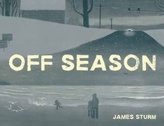 Off Season by James Sturm mixes surrealism and reality in a poignant story of parenthood, con-man clients + political unease. Catherine Destivelle, Divorce, Free Books, Good Books, Donald Trump, Relationship Breakdown, Dark Tide, Chateau Versailles, The Golem