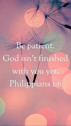 Philippians 1 6 . . This used to be printed on items for teens . .but this message is true at ANY AGE.