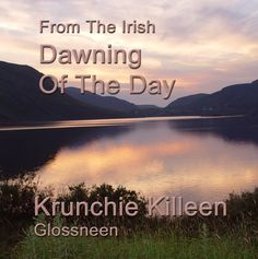 """Krunchie's translation and arrangement of the nineteenth century song """"Fáinne Geal An Lae"""" Dawn, Album, Songs, Song Books, Card Book"""