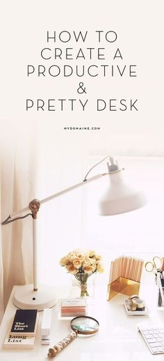 How to Create a Productive and Pretty Desk | Creative Inspiration | Productivity Tips