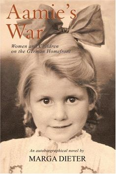 Aamie's War: Women and Children on the German Homefront by Marga Dieter
