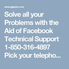 Solve all your Problems with the Aid of Facebook Technical Support 1-850-316-4897 Pick your telephone and dial our toll free Facebook Technical Support 1-850-316-4897 whenever of the day, anyplace over the globe. Confronting specialized issues are a piece of your Facebook travel. You can have a bother free excursion with Facebook with us. For more Detail visit our site http://www.monktech.net/facebook-technical-support-number.html