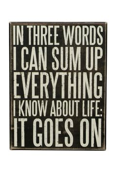 In 3 Words I can sum up Life ... It Goes On ♡ #quote #wall #art