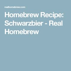 Homebrew Recipe: Schwarzbier - Real Homebrew