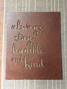 "ALWAYS Stay Humble and Kind - Plasma Cut Metal sign 16.25 wide "" x 20"" tall by MyMetalWorks on Etsy"