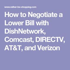 How to Negotiate a Lower Bill with DishNetwork, Comcast, DIRECTV, AT&T, and Verizon