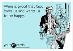 Wine is proof that God loves us and wants us to be happy. Funny ecard. Humor. E-card. E card.