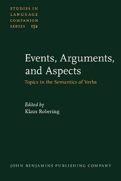 Events, arguments, and aspects : topics in the semantics of verbs / edited by Klaus Robering -  Amsterdam : John Benjamins, 2014