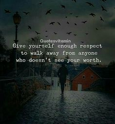 Give yourself enough respect to walk away from anyone who doesn´t see your wort… Give yourself enough respect to walk away from anyone who doesn´t see your worth – Motivation – Mindset Wisdom Quotes, True Quotes, Book Quotes, Words Quotes, Motivational Quotes, Inspirational Quotes, Sayings, Selfish Quotes, Funny Quotes