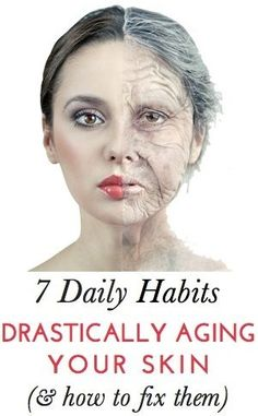 7 Daily Habits That Are Aging Your Skin: While researchers have yet to find the fountain of youth, there are things you can do now in your everyday life to stay youthful--injections, lifts and tucks aside. Ditch these seven bad habits to maintain your youthful, healthy looks longer.