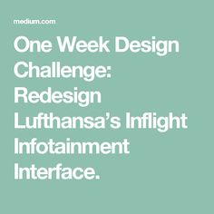 One Week Design Challenge: Redesign Lufthansa's Inflight Infotainment Interface.
