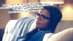 When she talks about your vague Eat, Pray, Love aspirations:   23 Times Mindy Kaling Perfectly Captured Your Angst