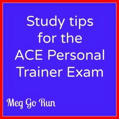 Meg Go Run: Study Tips for the ACE Personal Trainer Exam.