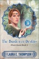 The Burden of Destiny: Elven Quest Book 1, an ebook by Laura E. Thompson at Smashwords