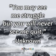 """""""You may see me struggle but you will never see me quit."""" #quote #inspire #motivate #inspiration #motivation #lifequotes #quotes #youareincontrol #neverquit #nevergiveup #dontgiveup #focusfied #perspective"""