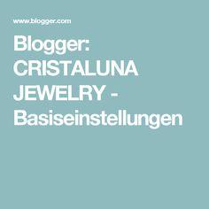 Blogger: CRISTALUNA JEWELRY - Basiseinstellungen
