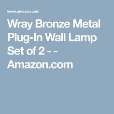 Wray Bronze Metal Plug-In Wall Lamp Set of 2 - - Amazon.com