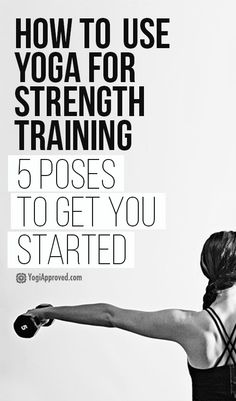 How To Use Yoga For Strength Training: 5 Poses For Quick Results (Videos)