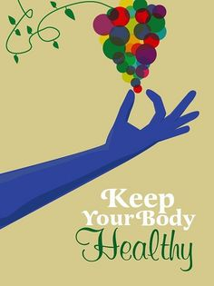 Stay healthy! Body, mind and spirit.